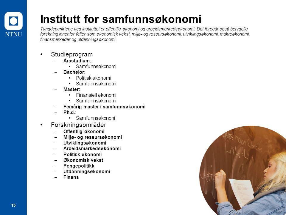15 Institutt for samfunnsøkonomi Tyngdepunktene ved instituttet er offentlig økonomi og arbeidsmarkedsøkonomi. Det foregår også betydelig forskning in