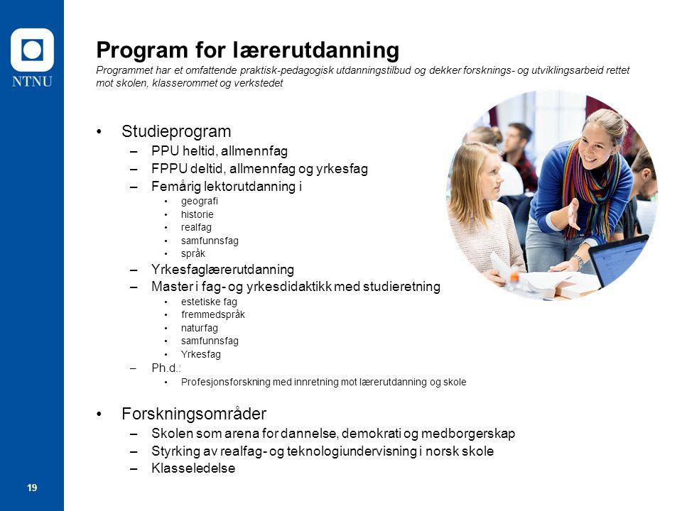 19 Program for lærerutdanning Programmet har et omfattende praktisk-pedagogisk utdanningstilbud og dekker forsknings- og utviklingsarbeid rettet mot s