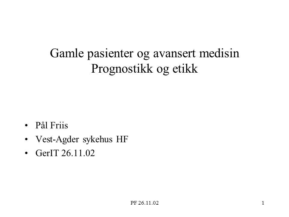PF 26.11.021 Gamle pasienter og avansert medisin Prognostikk og etikk Pål Friis Vest-Agder sykehus HF GerIT 26.11.02