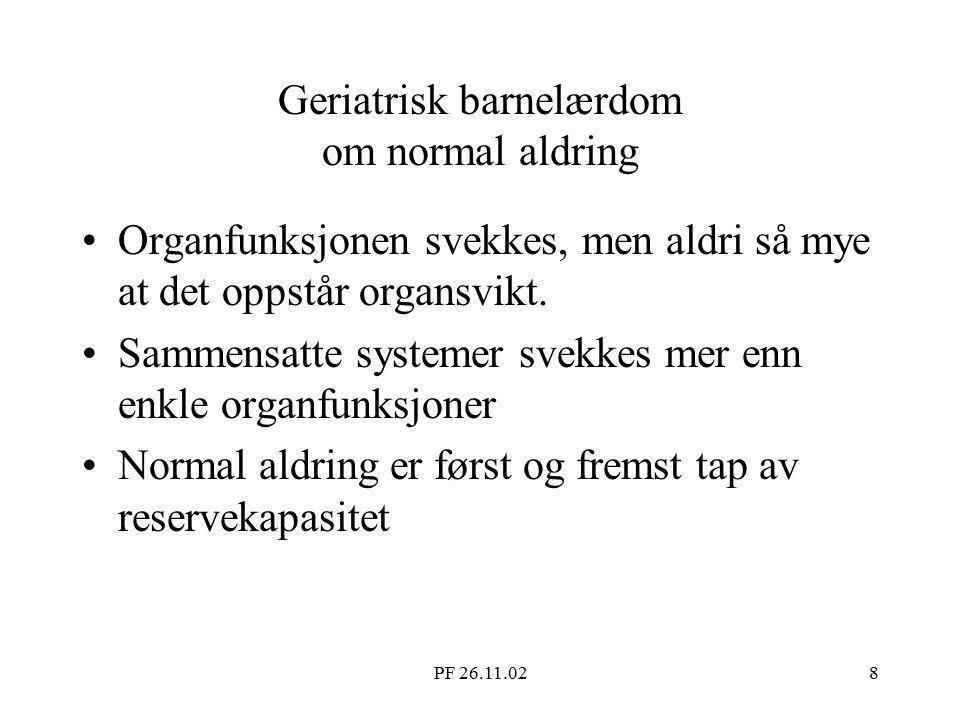 PF 26.11.028 Geriatrisk barnelærdom om normal aldring Organfunksjonen svekkes, men aldri så mye at det oppstår organsvikt.