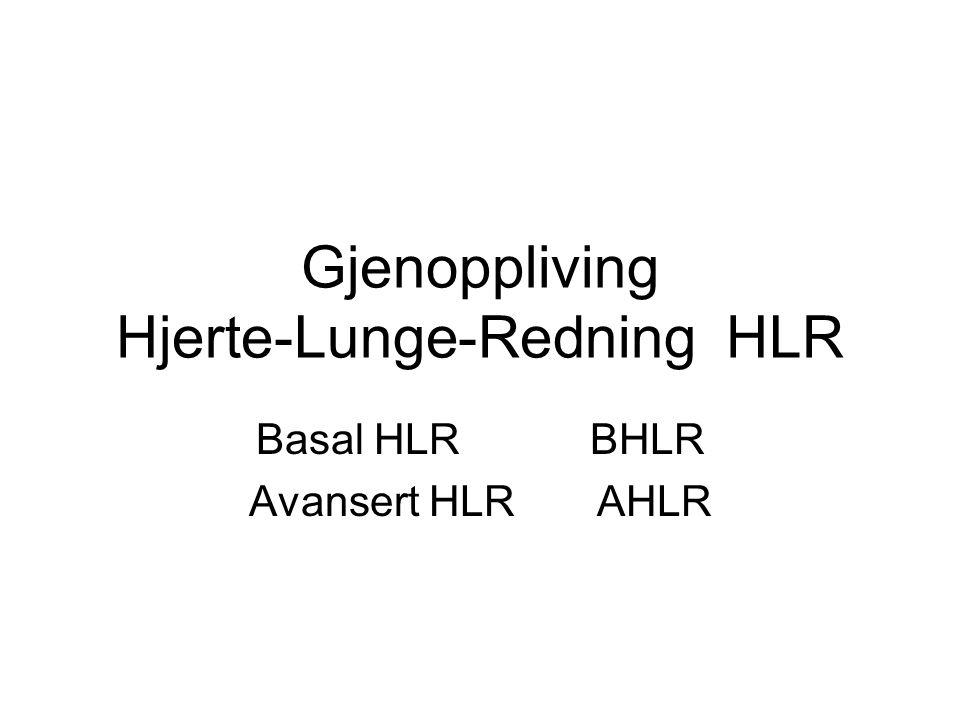 Gjenoppliving Hjerte-Lunge-Redning HLR Basal HLR BHLR Avansert HLR AHLR