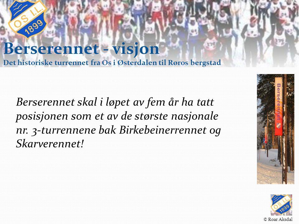 Berserennet - visjon Det historiske turrennet fra Os i Østerdalen til Røros bergstad Berserennet skal i løpet av fem år ha tatt posisjonen som et av de største nasjonale nr.