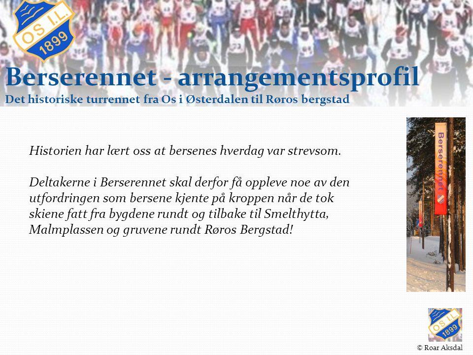 Berserennet - arrangementsprofil Det historiske turrennet fra Os i Østerdalen til Røros bergstad Historien har lært oss at bersenes hverdag var strevsom.