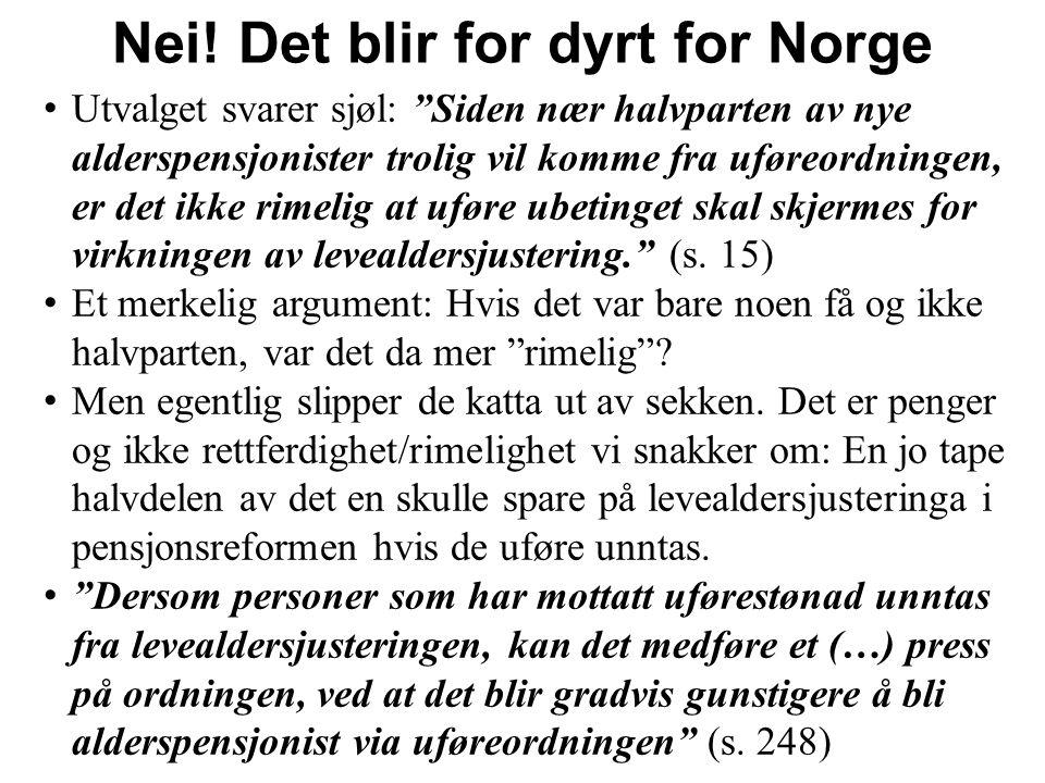 """Nei! Det blir for dyrt for Norge Utvalget svarer sjøl: """"Siden nær halvparten av nye alderspensjonister trolig vil komme fra uføreordningen, er det ikk"""