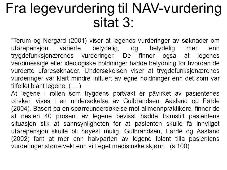 Fra legevurdering til NAV-vurdering sitat 3: Terum og Nergård (2001) viser at legenes vurderinger av søknader om uførepensjon varierte betydelig, og betydelig mer enn trygdefunksjonærenes vurderinger.