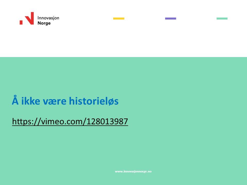 Å ikke være historieløs https://vimeo.com/128013987 www.innovasjonnorge.no