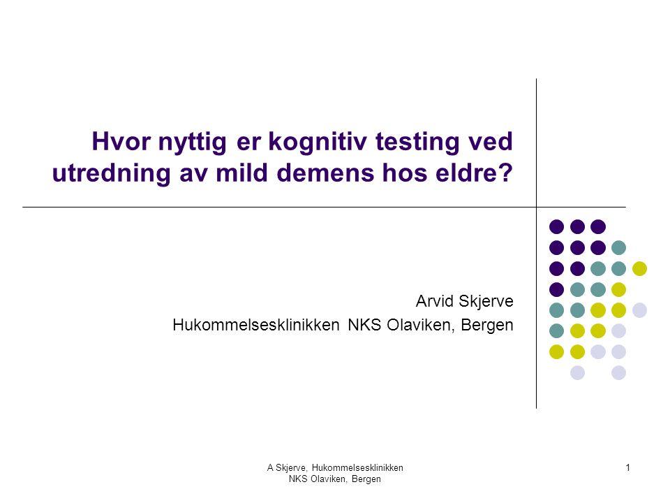 A Skjerve, Hukommelsesklinikken NKS Olaviken, Bergen 1 Hvor nyttig er kognitiv testing ved utredning av mild demens hos eldre? Arvid Skjerve Hukommels
