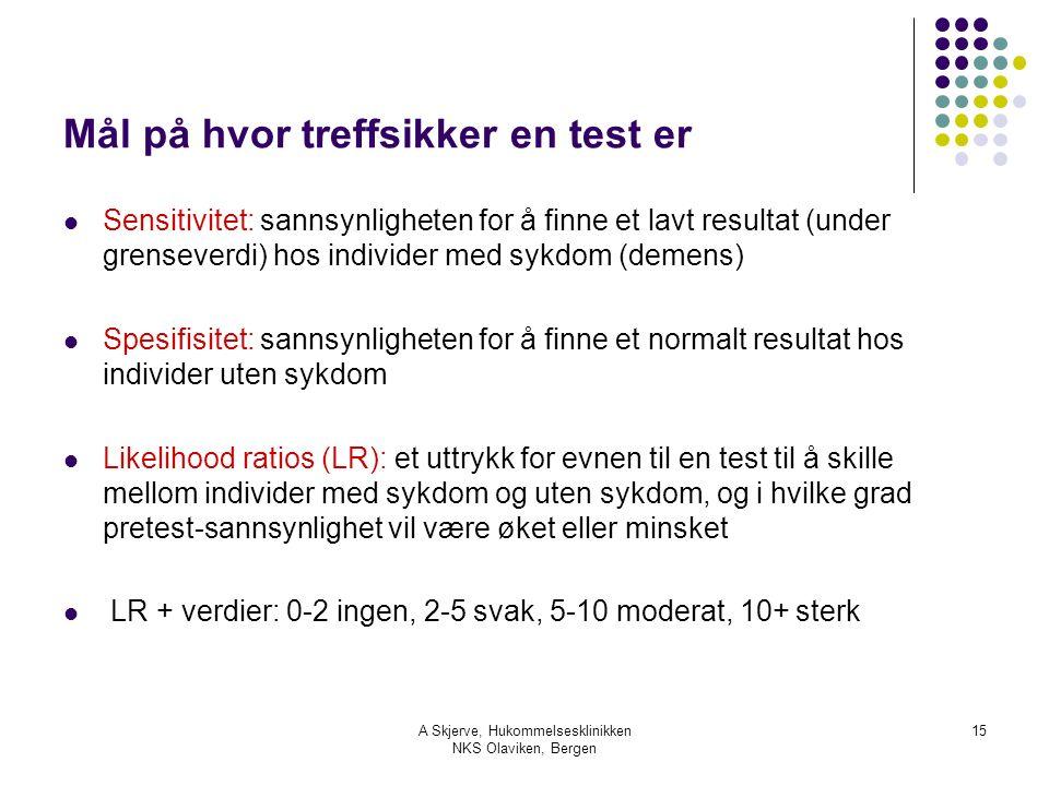 A Skjerve, Hukommelsesklinikken NKS Olaviken, Bergen 15 Mål på hvor treffsikker en test er Sensitivitet: sannsynligheten for å finne et lavt resultat (under grenseverdi) hos individer med sykdom (demens) Spesifisitet: sannsynligheten for å finne et normalt resultat hos individer uten sykdom Likelihood ratios (LR): et uttrykk for evnen til en test til å skille mellom individer med sykdom og uten sykdom, og i hvilke grad pretest-sannsynlighet vil være øket eller minsket LR + verdier: 0-2 ingen, 2-5 svak, 5-10 moderat, 10+ sterk