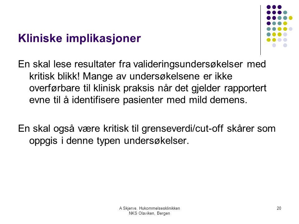 A Skjerve, Hukommelsesklinikken NKS Olaviken, Bergen 20 Kliniske implikasjoner En skal lese resultater fra valideringsundersøkelser med kritisk blikk!