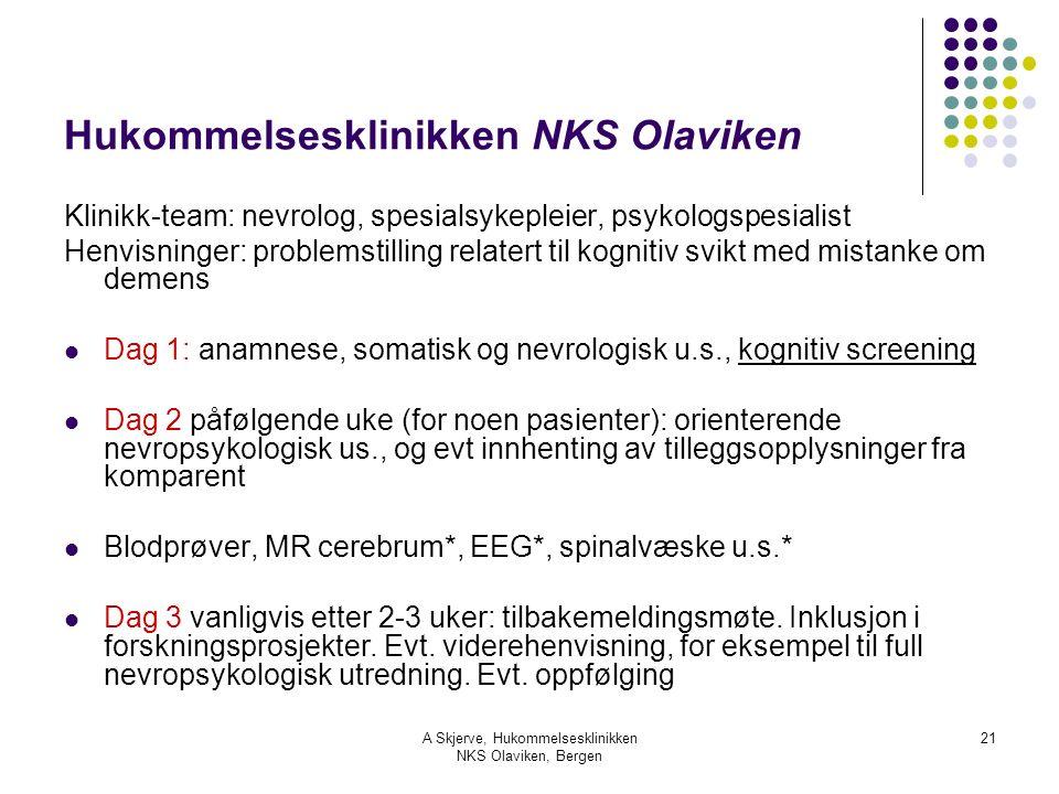 A Skjerve, Hukommelsesklinikken NKS Olaviken, Bergen 21 Hukommelsesklinikken NKS Olaviken Klinikk-team: nevrolog, spesialsykepleier, psykologspesialis