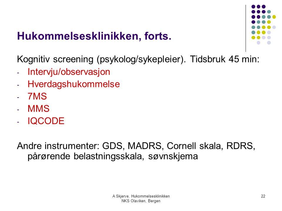 A Skjerve, Hukommelsesklinikken NKS Olaviken, Bergen 22 Hukommelsesklinikken, forts. Kognitiv screening (psykolog/sykepleier). Tidsbruk 45 min: - Inte
