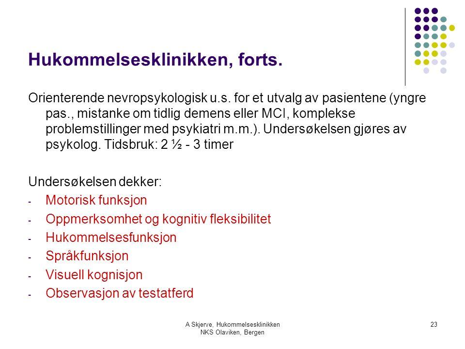A Skjerve, Hukommelsesklinikken NKS Olaviken, Bergen 23 Hukommelsesklinikken, forts. Orienterende nevropsykologisk u.s. for et utvalg av pasientene (y