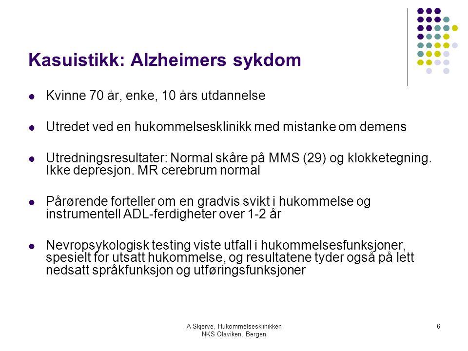 A Skjerve, Hukommelsesklinikken NKS Olaviken, Bergen 6 Kasuistikk: Alzheimers sykdom Kvinne 70 år, enke, 10 års utdannelse Utredet ved en hukommelsesklinikk med mistanke om demens Utredningsresultater: Normal skåre på MMS (29) og klokketegning.