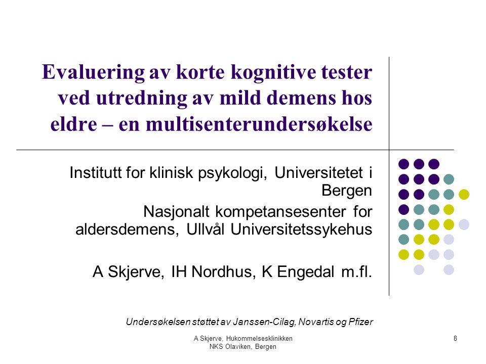A Skjerve, Hukommelsesklinikken NKS Olaviken, Bergen 8 Evaluering av korte kognitive tester ved utredning av mild demens hos eldre – en multisenterund