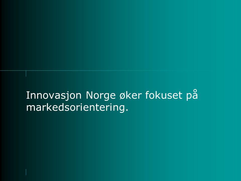 Innovasjon Norge øker fokuset på markedsorientering.