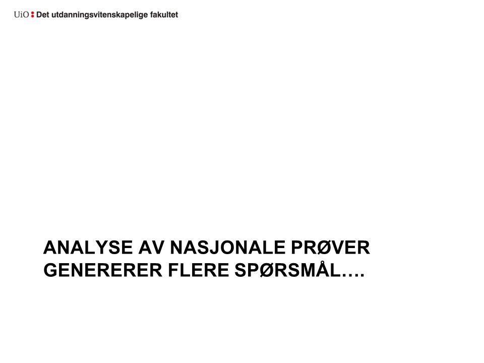 ANALYSE AV NASJONALE PRØVER GENERERER FLERE SPØRSMÅL….