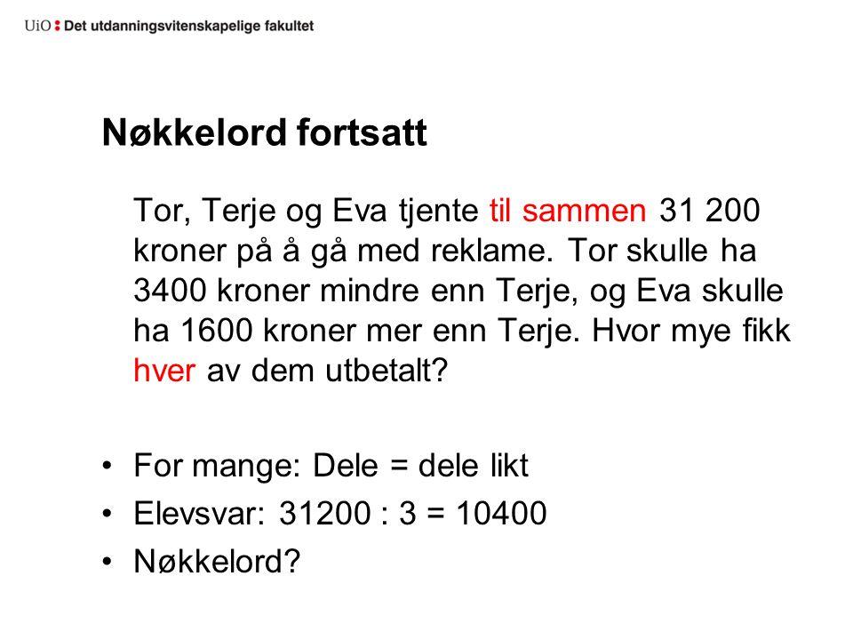 Nøkkelord fortsatt Tor, Terje og Eva tjente til sammen 31 200 kroner på å gå med reklame. Tor skulle ha 3400 kroner mindre enn Terje, og Eva skulle ha