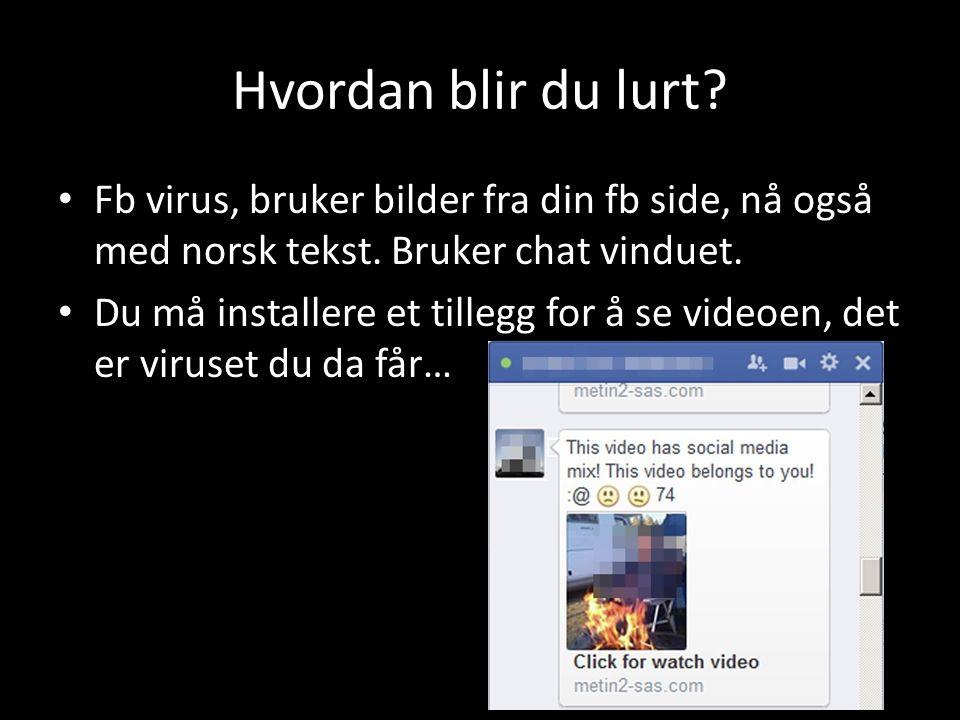 Hvordan blir du lurt.Fb virus, bruker bilder fra din fb side, nå også med norsk tekst.
