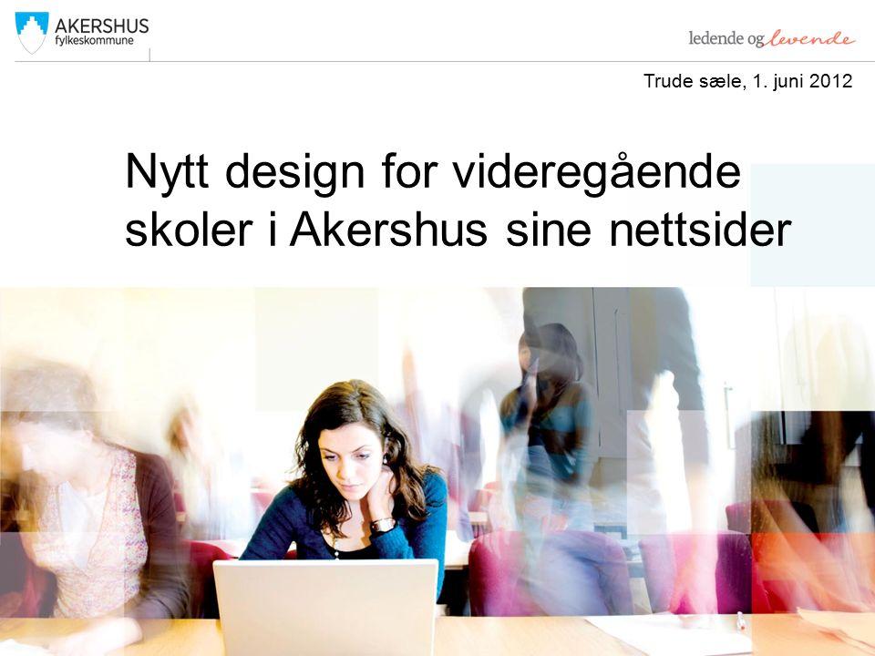 Nytt design for videregående skoler i Akershus sine nettsider Trude sæle, 1. juni 2012