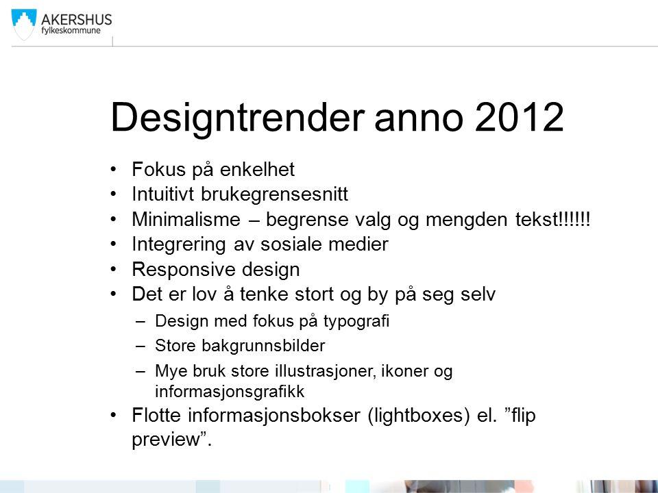 Designtrender anno 2012 Fokus på enkelhet Intuitivt brukegrensesnitt Minimalisme – begrense valg og mengden tekst!!!!!.