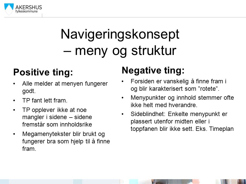 Navigeringskonsept – meny og struktur Positive ting: Alle melder at menyen fungerer godt.