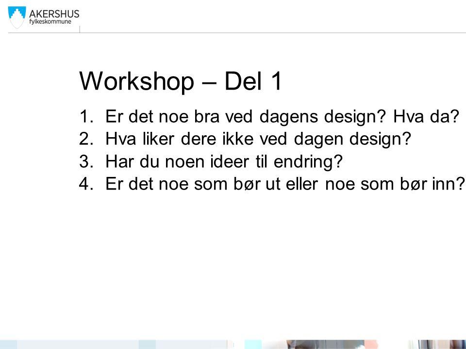 Workshop – Del 1 1.Er det noe bra ved dagens design.