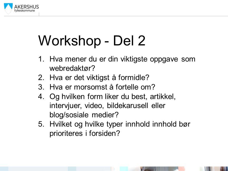 Workshop - Del 2 1.Hva mener du er din viktigste oppgave som webredaktør.