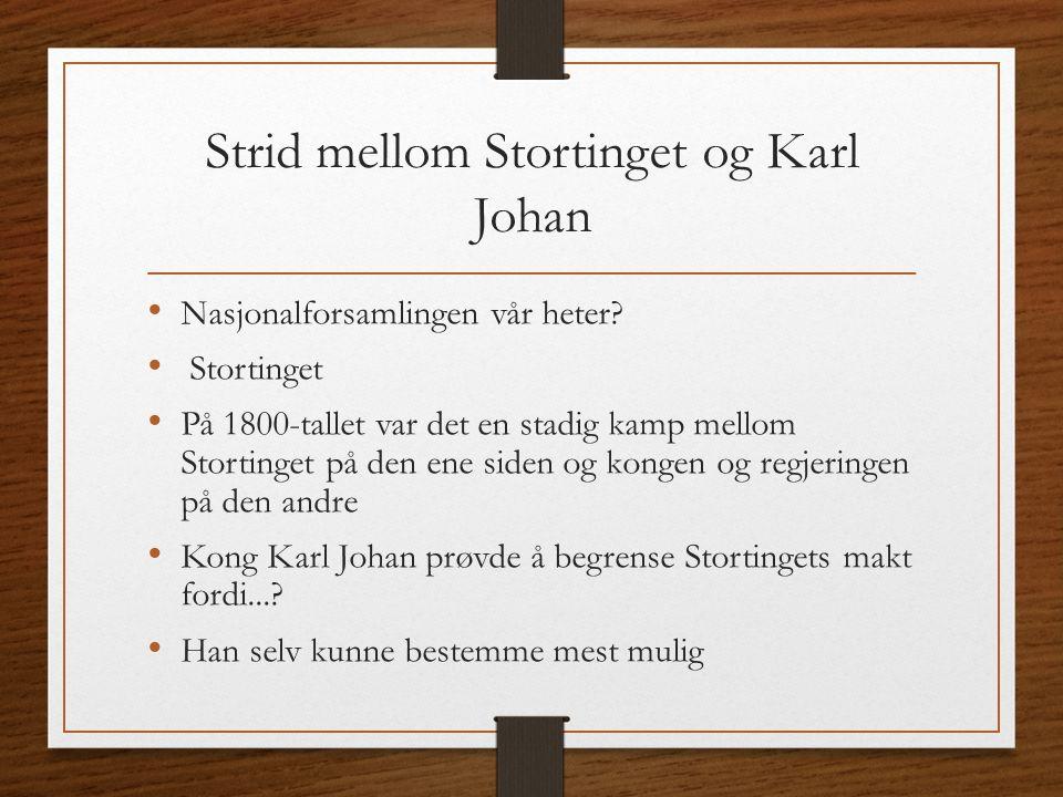 Strid mellom Stortinget og Karl Johan Nasjonalforsamlingen vår heter? Stortinget På 1800-tallet var det en stadig kamp mellom Stortinget på den ene si