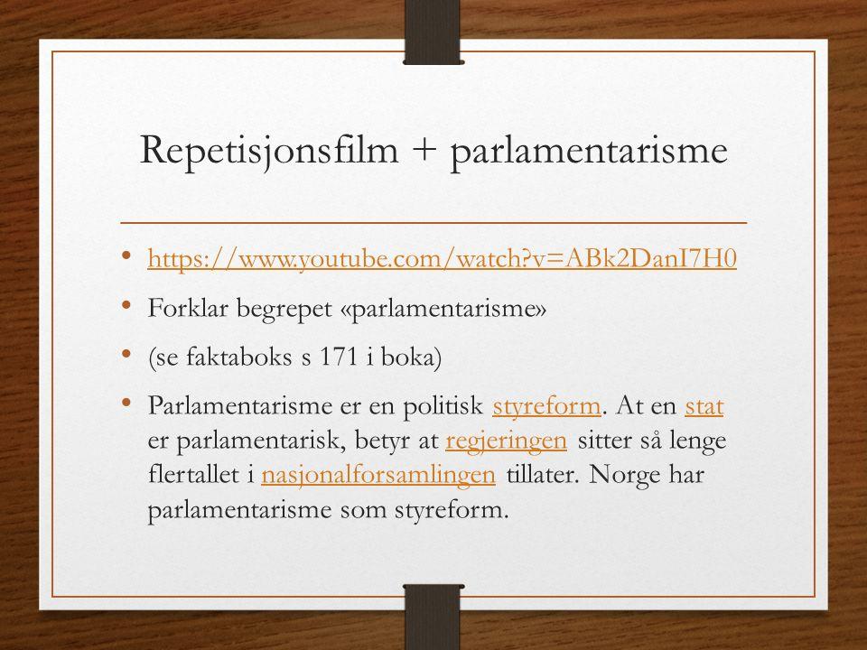 Repetisjonsfilm + parlamentarisme https://www.youtube.com/watch?v=ABk2DanI7H0 Forklar begrepet «parlamentarisme» (se faktaboks s 171 i boka) Parlament