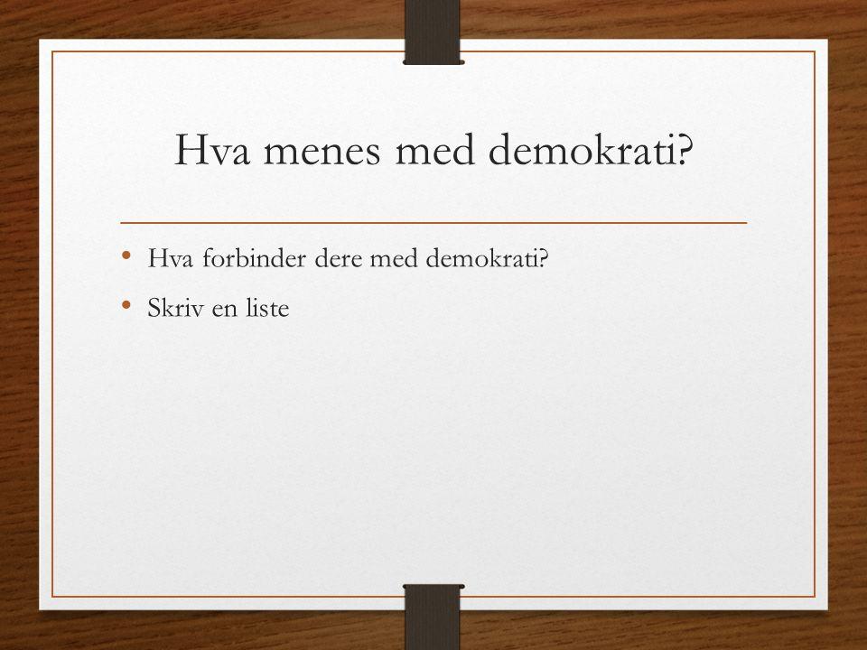 Hva menes med demokrati? Hva forbinder dere med demokrati? Skriv en liste