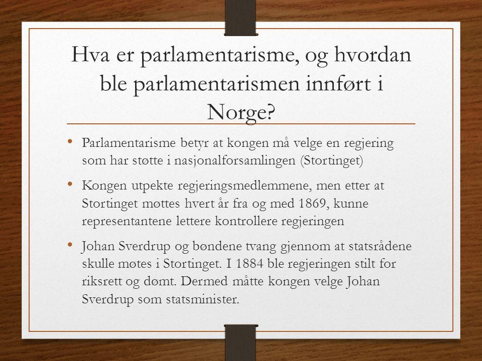 Hva er parlamentarisme, og hvordan ble parlamentarismen innført i Norge? Parlamentarisme betyr at kongen må velge en regjering som har støtte i nasjon