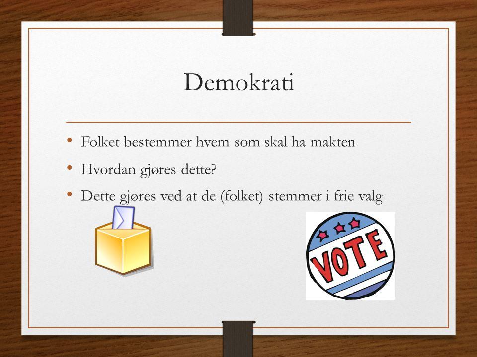 Demokrati Folket bestemmer hvem som skal ha makten Hvordan gjøres dette? Dette gjøres ved at de (folket) stemmer i frie valg