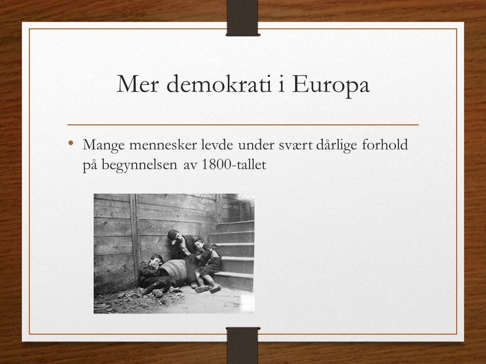 Mer demokrati i Europa Mange mennesker levde under svært dårlige forhold på begynnelsen av 1800-tallet