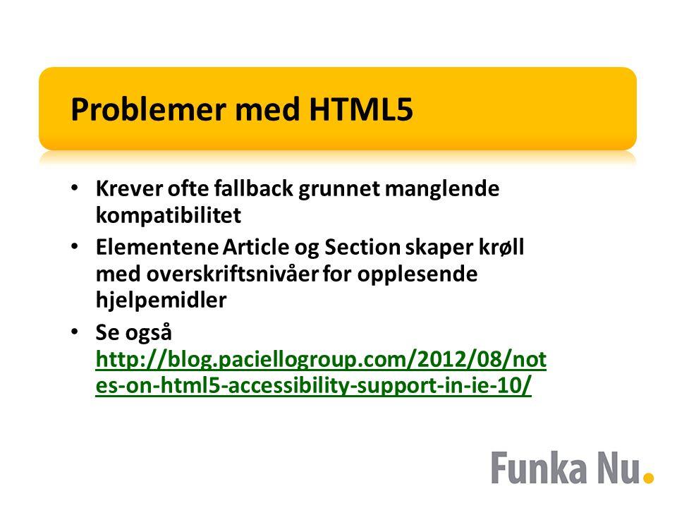 Problemer med HTML5 Krever ofte fallback grunnet manglende kompatibilitet Elementene Article og Section skaper krøll med overskriftsnivåer for opplese