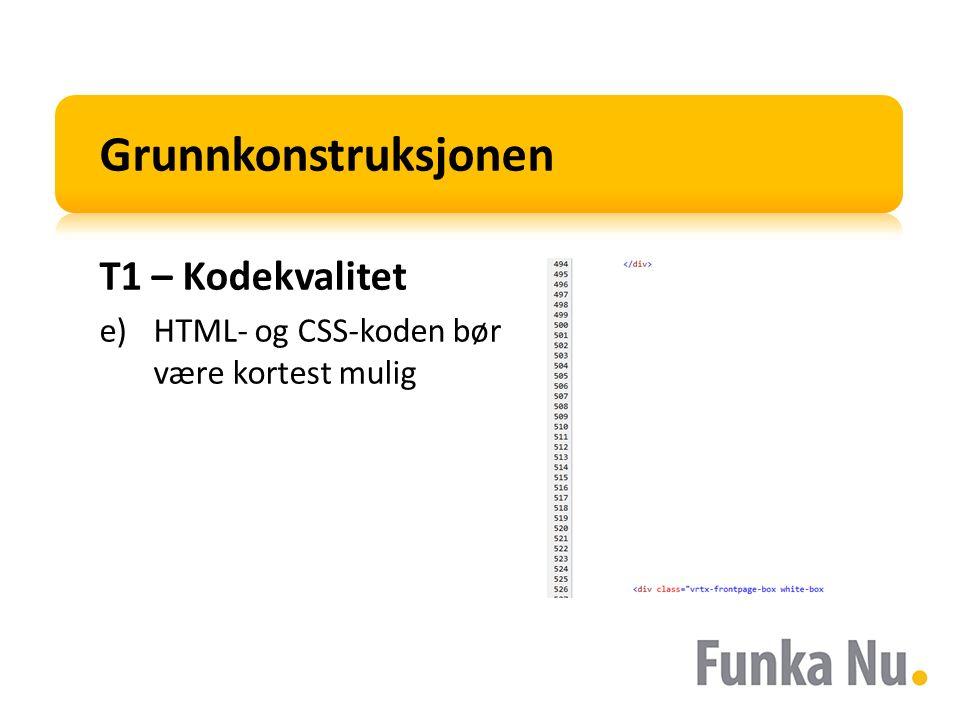 Grunnkonstruksjonen T1 – Kodekvalitet e)HTML- og CSS-koden bør være kortest mulig