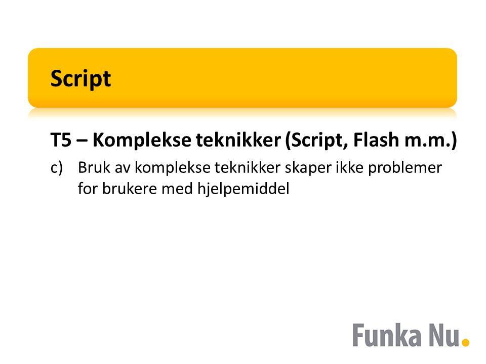 Script T5 – Komplekse teknikker (Script, Flash m.m.) c)Bruk av komplekse teknikker skaper ikke problemer for brukere med hjelpemiddel