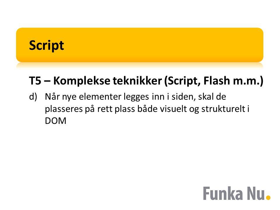 Script T5 – Komplekse teknikker (Script, Flash m.m.) d)Når nye elementer legges inn i siden, skal de plasseres på rett plass både visuelt og strukturelt i DOM
