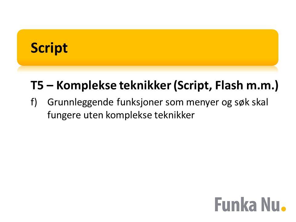 Script T5 – Komplekse teknikker (Script, Flash m.m.) f)Grunnleggende funksjoner som menyer og søk skal fungere uten komplekse teknikker