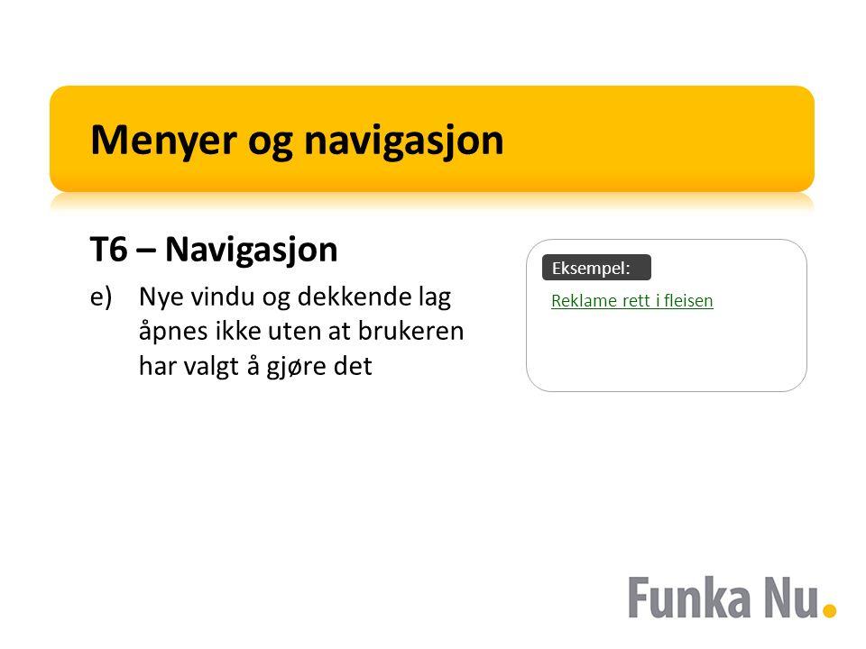 Eksempel: Menyer og navigasjon T6 – Navigasjon e)Nye vindu og dekkende lag åpnes ikke uten at brukeren har valgt å gjøre det Reklame rett i fleisen