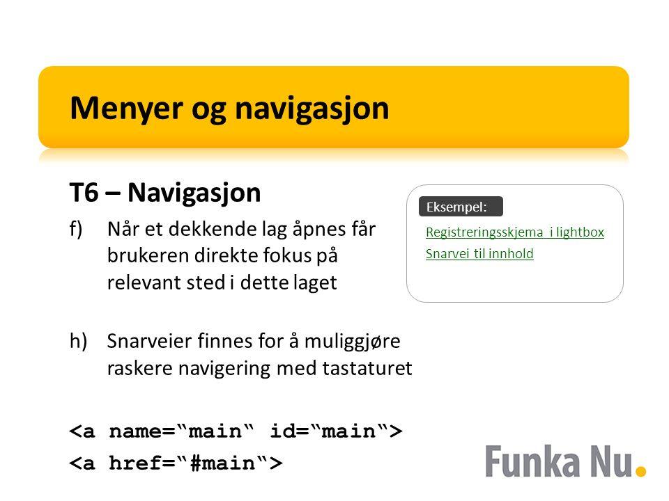 Eksempel: Menyer og navigasjon T6 – Navigasjon f)Når et dekkende lag åpnes får brukeren direkte fokus på relevant sted i dette laget h)Snarveier finne