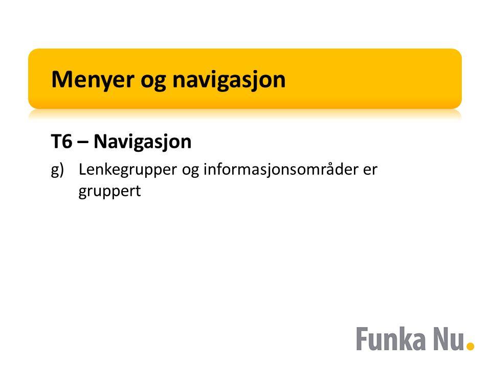 Menyer og navigasjon T6 – Navigasjon g)Lenkegrupper og informasjonsområder er gruppert