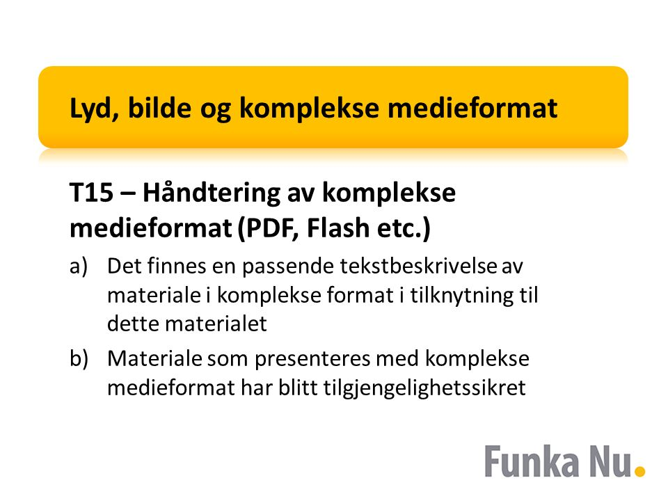 Lyd, bilde og komplekse medieformat T15 – Håndtering av komplekse medieformat (PDF, Flash etc.) a)Det finnes en passende tekstbeskrivelse av materiale