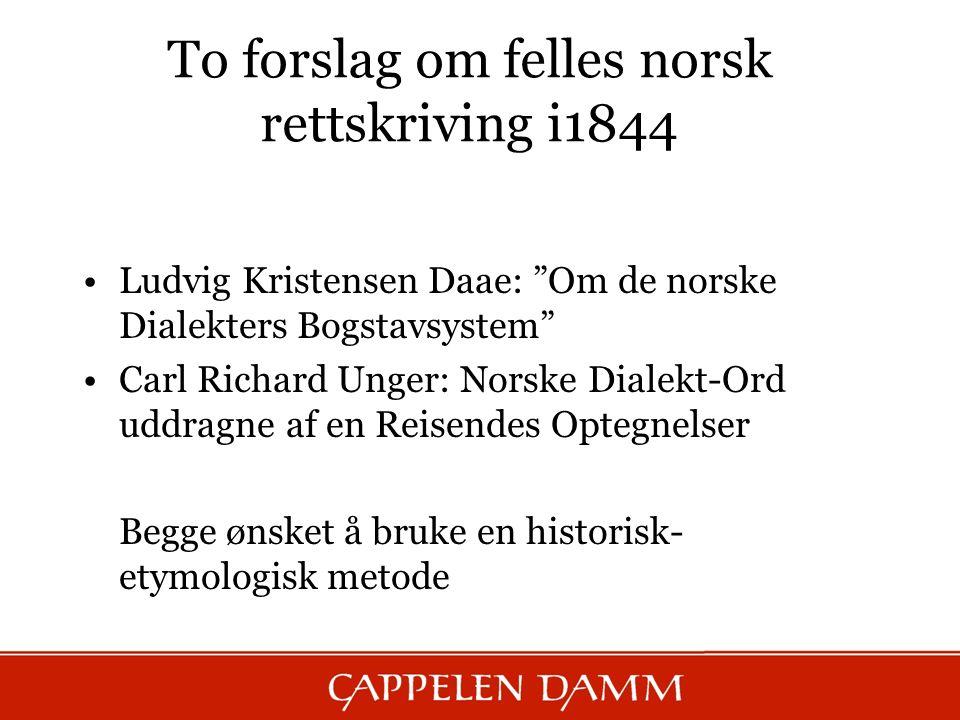 """To forslag om felles norsk rettskriving i1844 Ludvig Kristensen Daae: """"Om de norske Dialekters Bogstavsystem"""" Carl Richard Unger: Norske Dialekt-Ord u"""