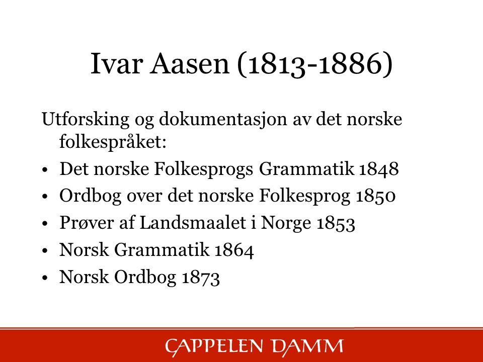 Ivar Aasen (1813-1886) Utforsking og dokumentasjon av det norske folkespråket: Det norske Folkesprogs Grammatik 1848 Ordbog over det norske Folkesprog
