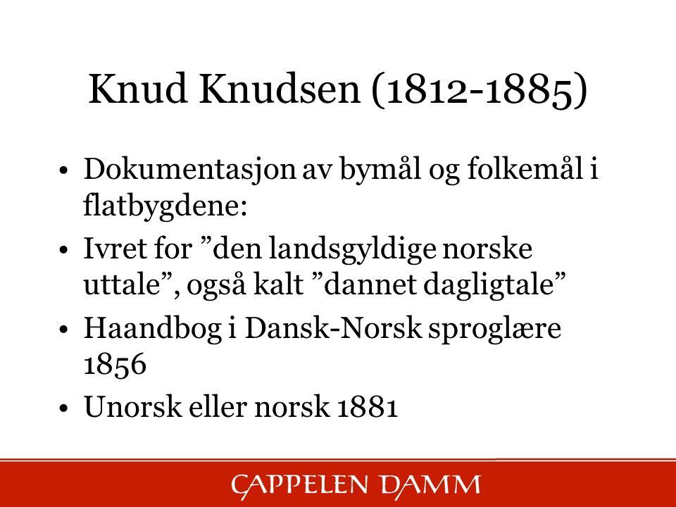 """Knud Knudsen (1812-1885) Dokumentasjon av bymål og folkemål i flatbygdene: Ivret for """"den landsgyldige norske uttale"""", også kalt """"dannet dagligtale"""" H"""