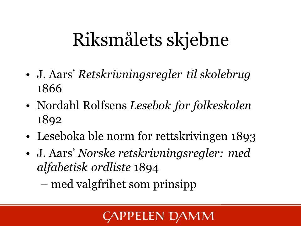 Riksmålets skjebne J. Aars' Retskrivningsregler til skolebrug 1866 Nordahl Rolfsens Lesebok for folkeskolen 1892 Leseboka ble norm for rettskrivingen