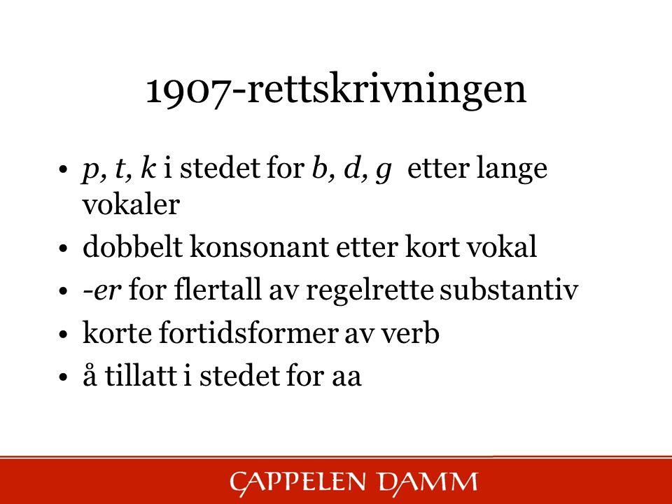 1907-rettskrivningen p, t, k i stedet for b, d, g etter lange vokaler dobbelt konsonant etter kort vokal -er for flertall av regelrette substantiv kor