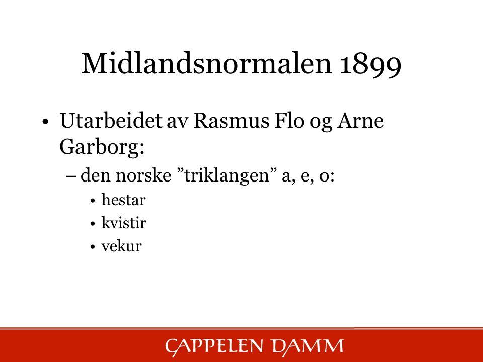 """Midlandsnormalen 1899 Utarbeidet av Rasmus Flo og Arne Garborg: –den norske """"triklangen"""" a, e, o: hestar kvistir vekur"""