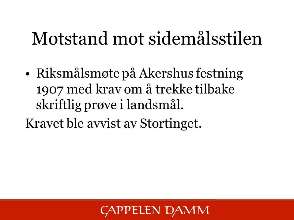 Motstand mot sidemålsstilen Riksmålsmøte på Akershus festning 1907 med krav om å trekke tilbake skriftlig prøve i landsmål. Kravet ble avvist av Stort