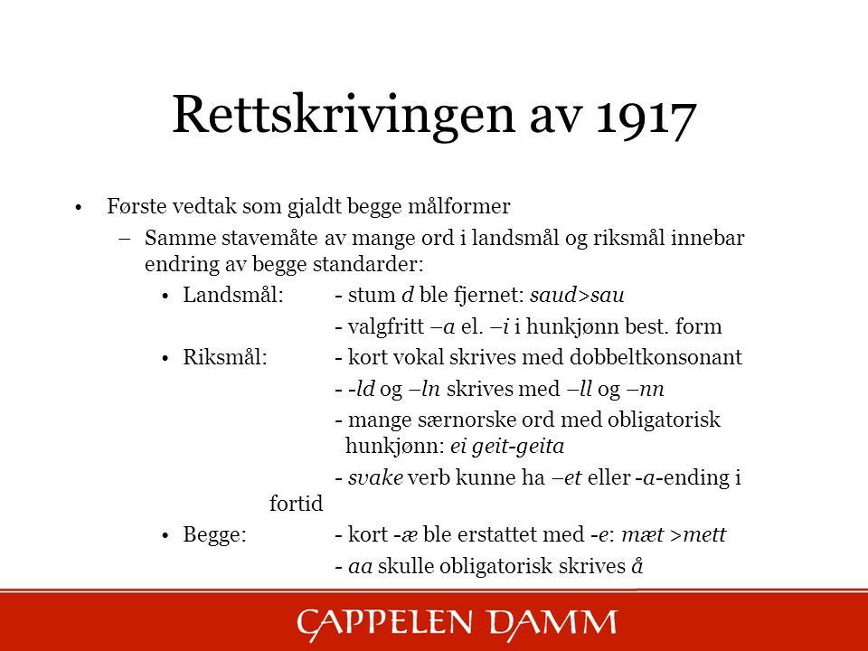 Rettskrivingen av 1917 Første vedtak som gjaldt begge målformer –Samme stavemåte av mange ord i landsmål og riksmål innebar endring av begge standarde